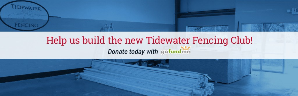 Help us build the new Tidewater Fencing Club! Donate today with GoFundMe.