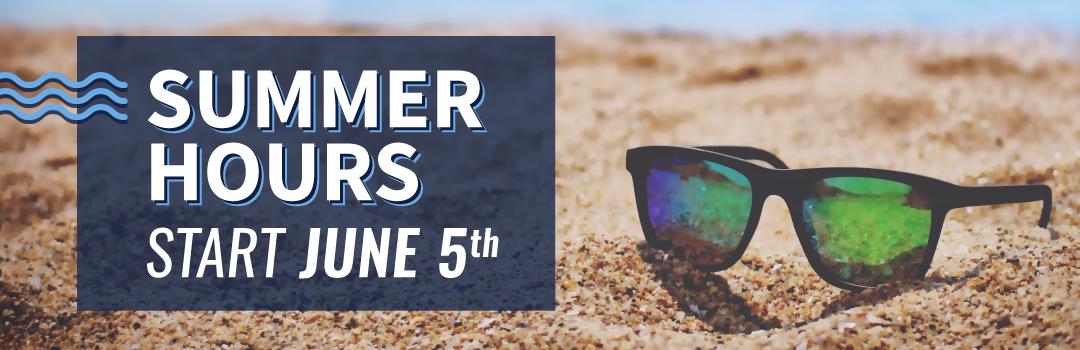 Summer Hours Start June 5th